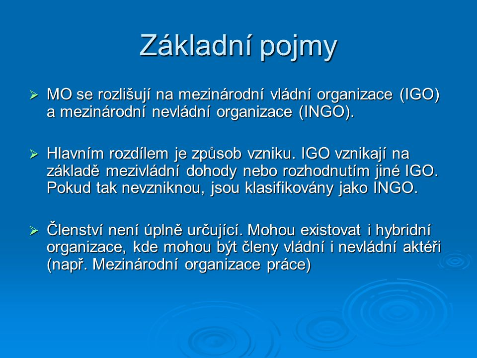 Základní pojmy MO se rozlišují na mezinárodní vládní organizace (IGO) a mezinárodní nevládní organizace (INGO).