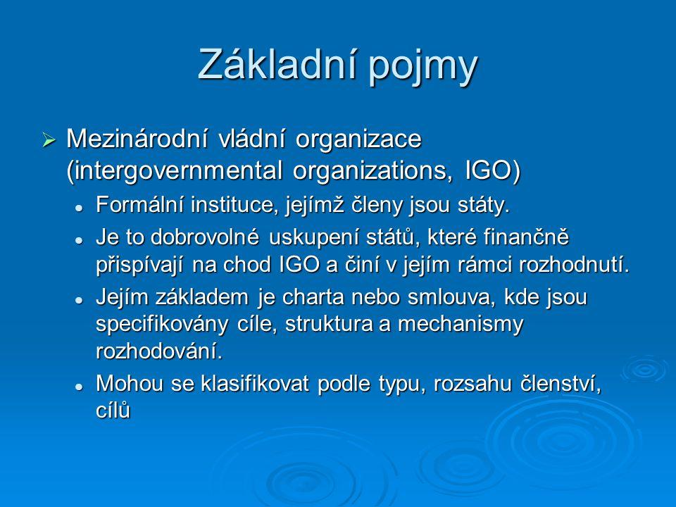 Základní pojmy Mezinárodní vládní organizace (intergovernmental organizations, IGO) Formální instituce, jejímž členy jsou státy.