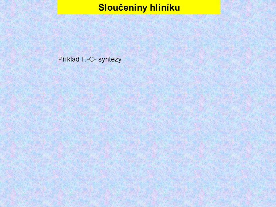 Sloučeniny hliníku Příklad F.-C- syntézy