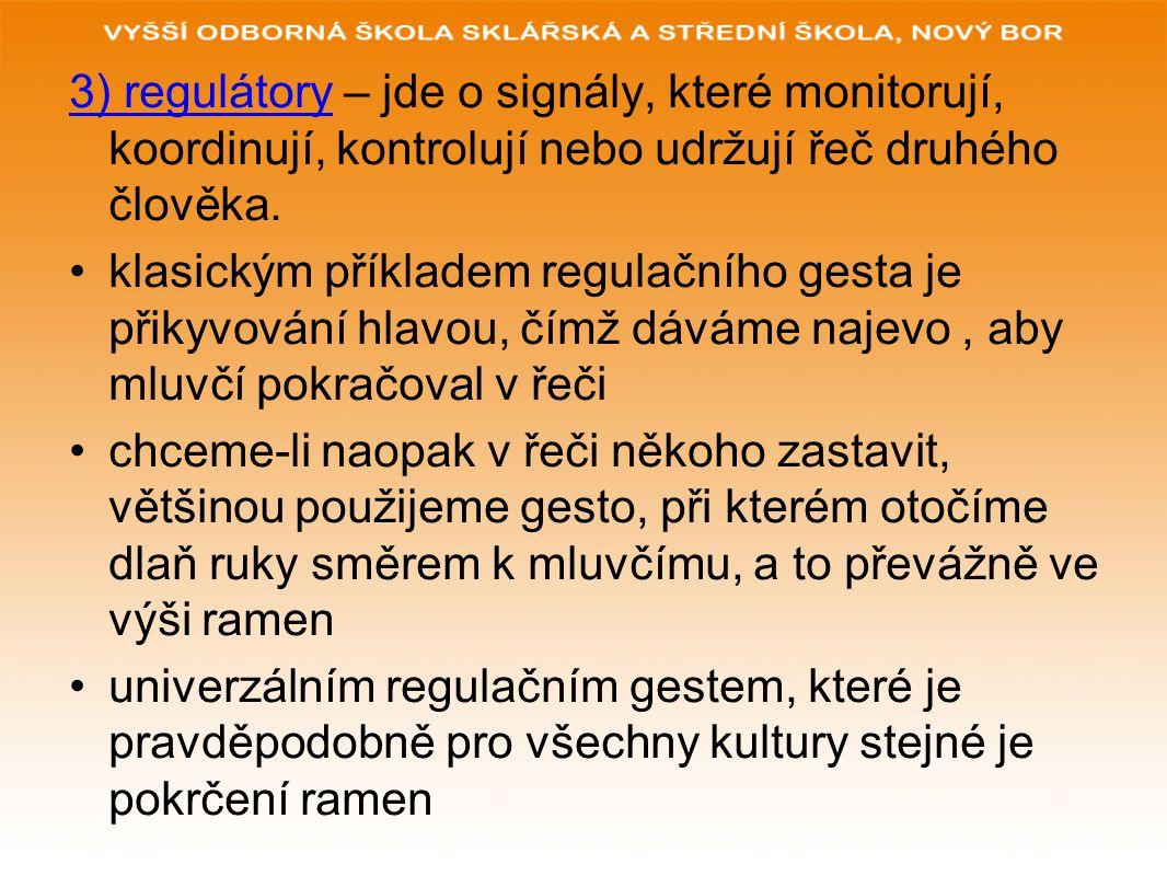 3) regulátory – jde o signály, které monitorují, koordinují, kontrolují nebo udržují řeč druhého člověka.