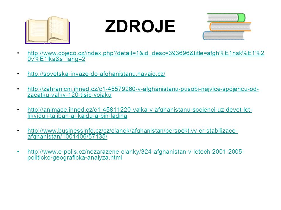 ZDROJE http://www.cojeco.cz/index.php detail=1&id_desc=393696&title=afgh%E1nsk%E1%20v%E1lka&s_lang=2.