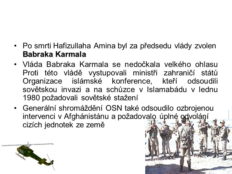 Po smrti Hafizullaha Amina byl za předsedu vlády zvolen Babraka Karmala