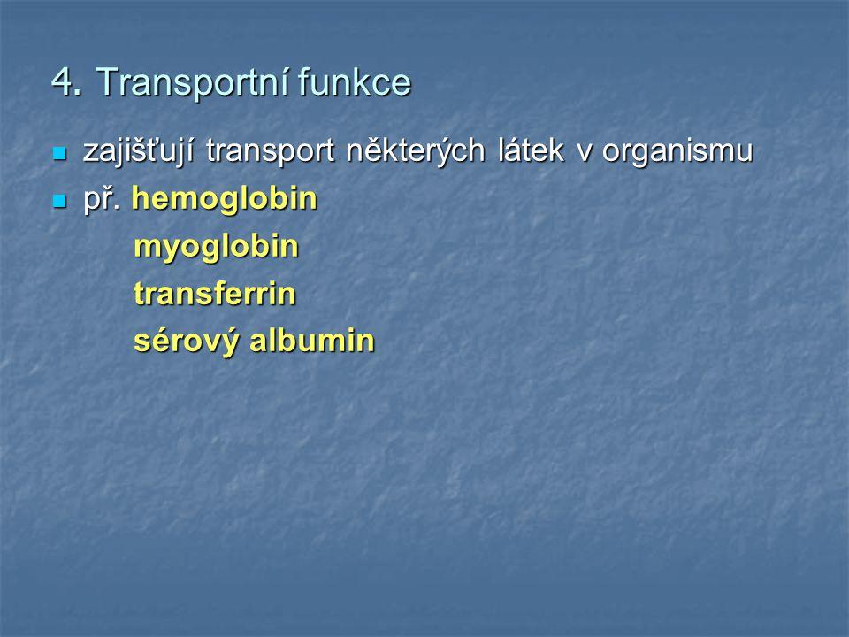 4. Transportní funkce zajišťují transport některých látek v organismu