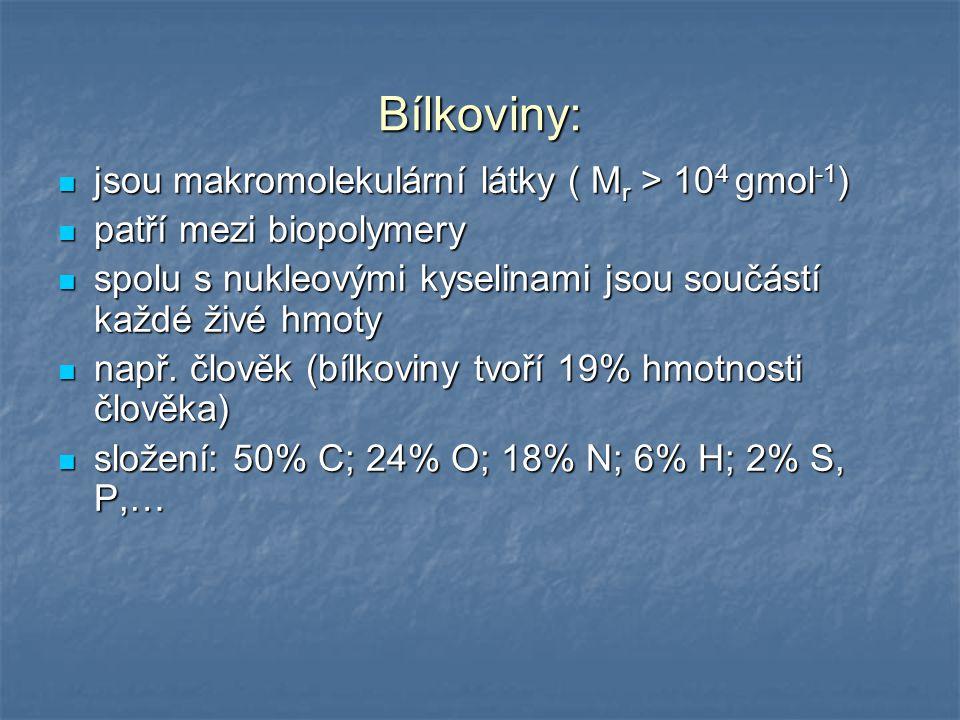 Bílkoviny: jsou makromolekulární látky ( Mr > 104 gmol-1)