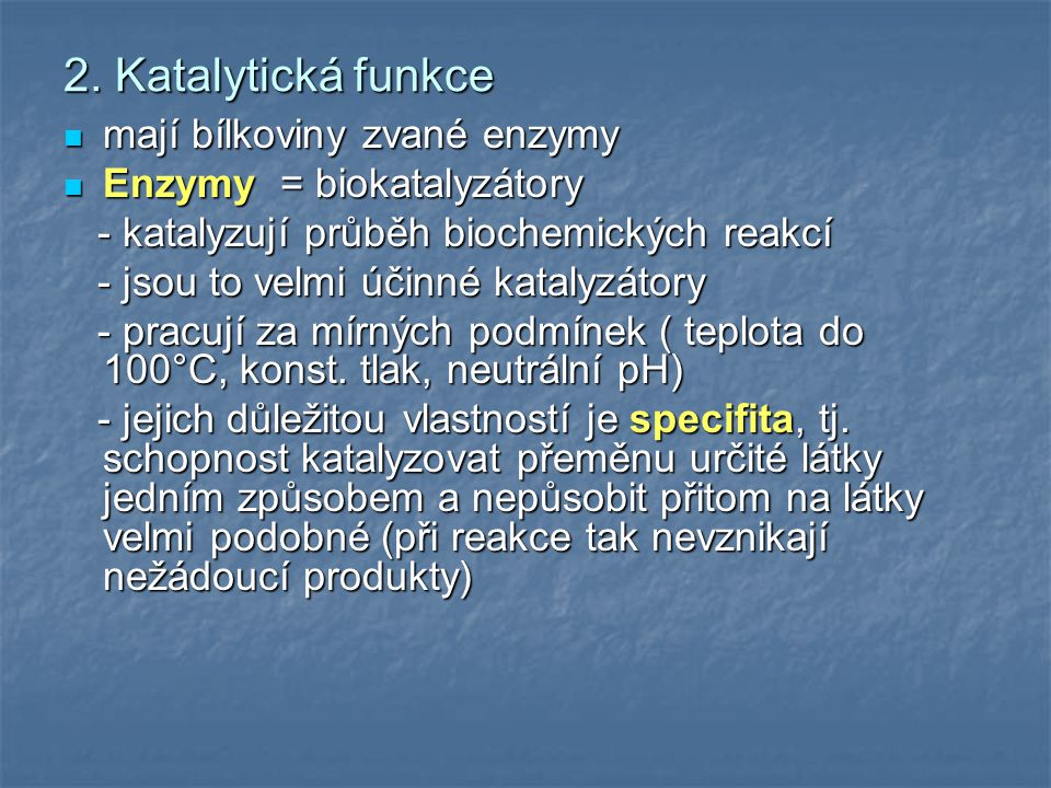 2. Katalytická funkce mají bílkoviny zvané enzymy