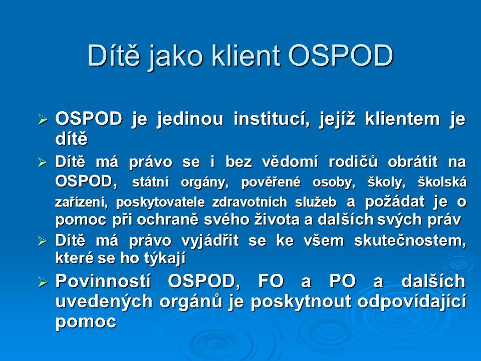 Dítě jako klient OSPOD OSPOD je jedinou institucí, jejíž klientem je dítě.