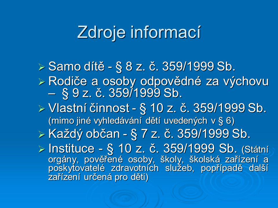 Zdroje informací Samo dítě - § 8 z. č. 359/1999 Sb.