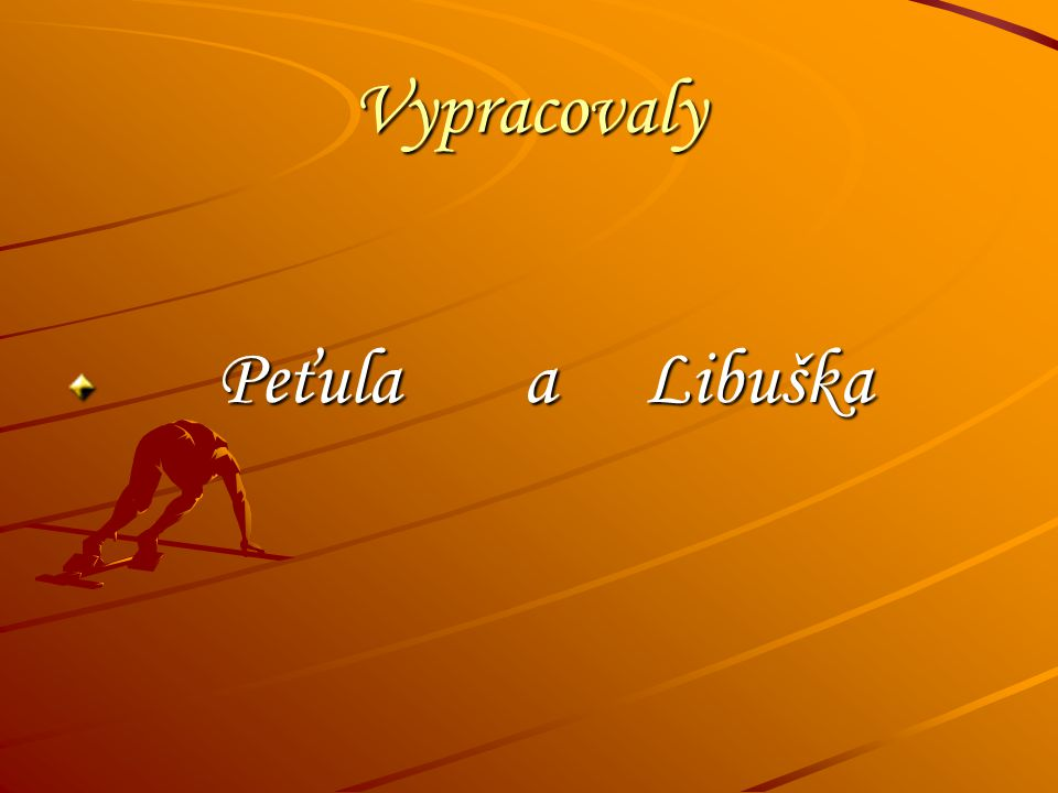 Vypracovaly Peťula a Libuška