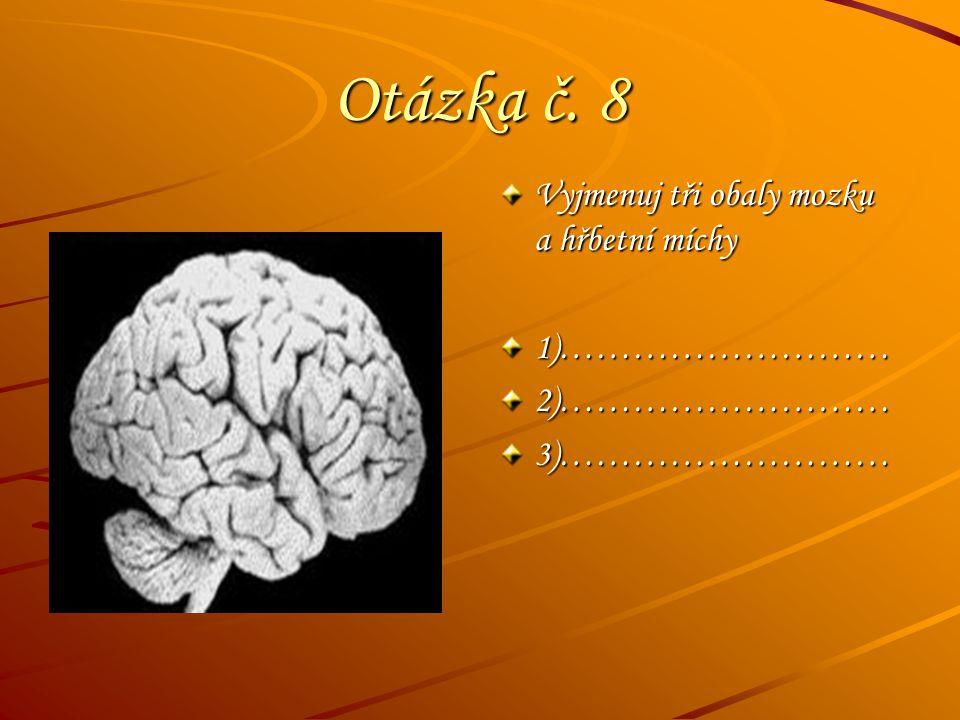 Otázka č. 8 Vyjmenuj tři obaly mozku a hřbetní míchy 1)………………………