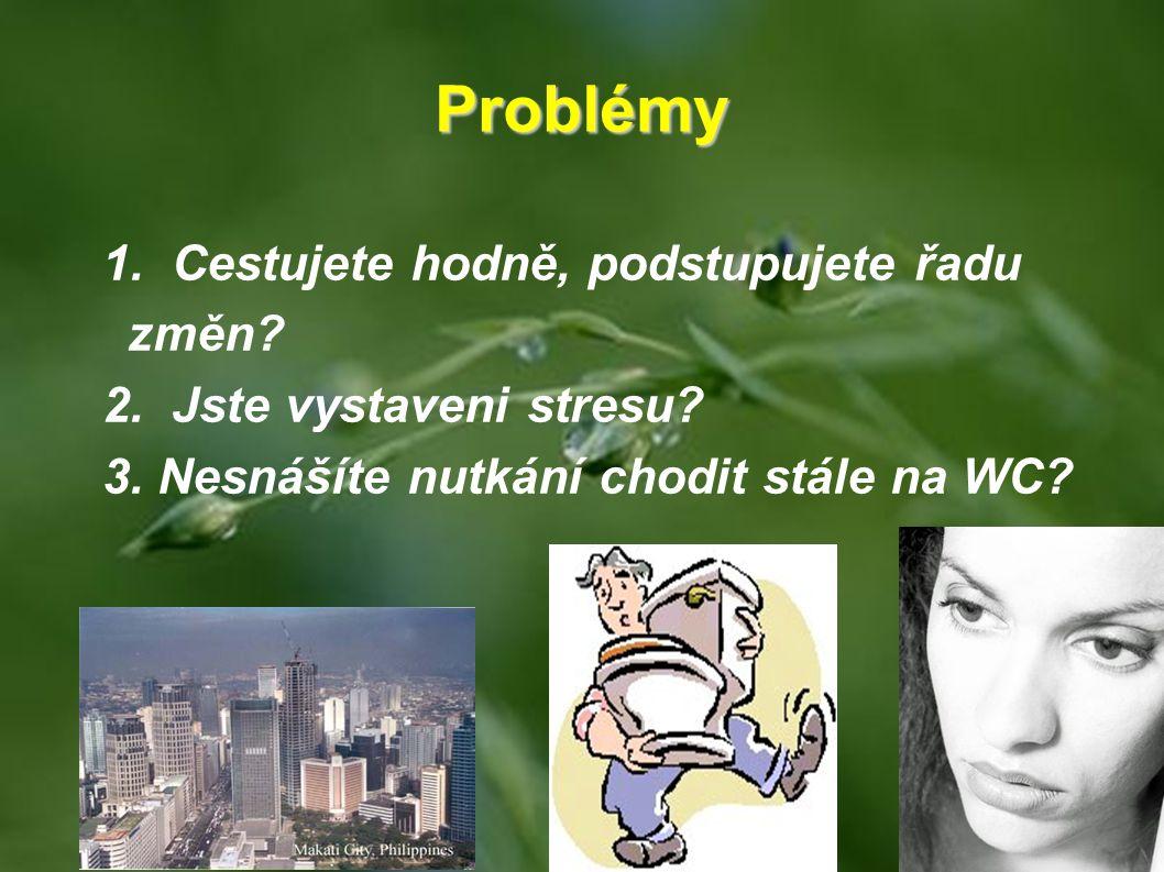 Problémy 1. Cestujete hodně, podstupujete řadu změn