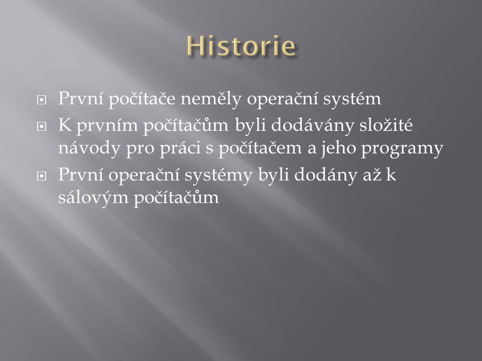 Historie První počítače neměly operační systém