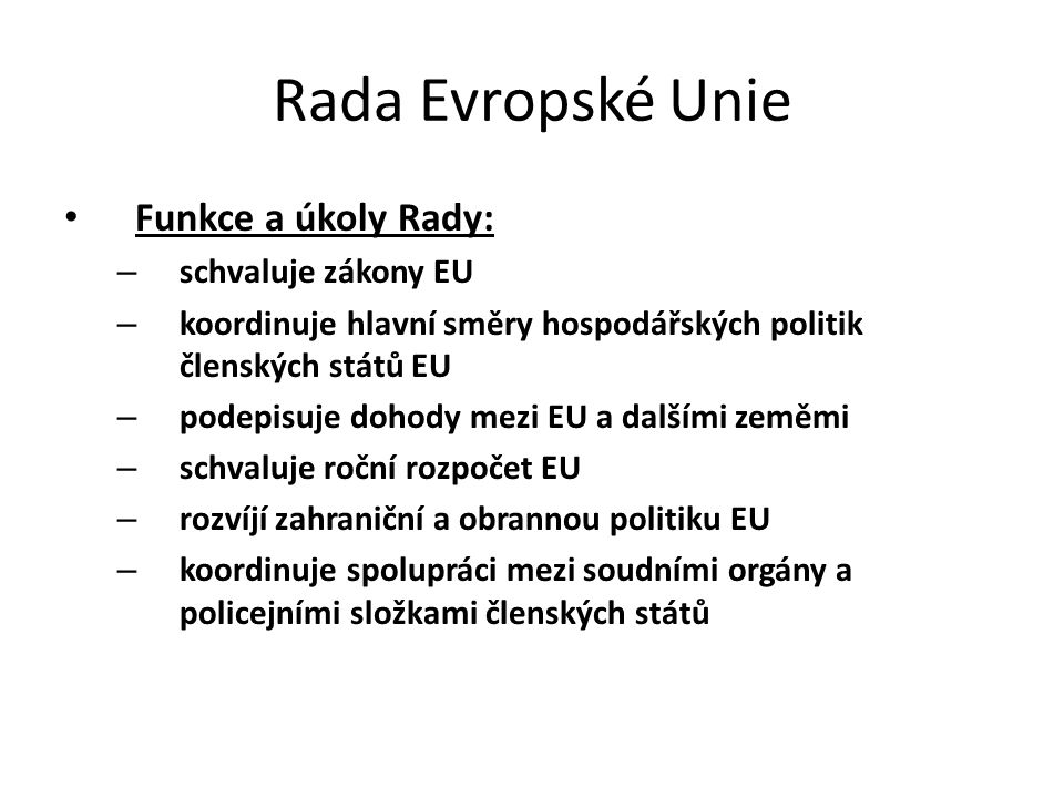 Rada Evropské Unie Funkce a úkoly Rady: schvaluje zákony EU