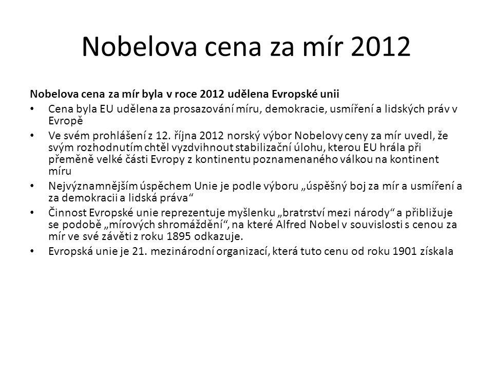Nobelova cena za mír 2012 Nobelova cena za mír byla v roce 2012 udělena Evropské unii.