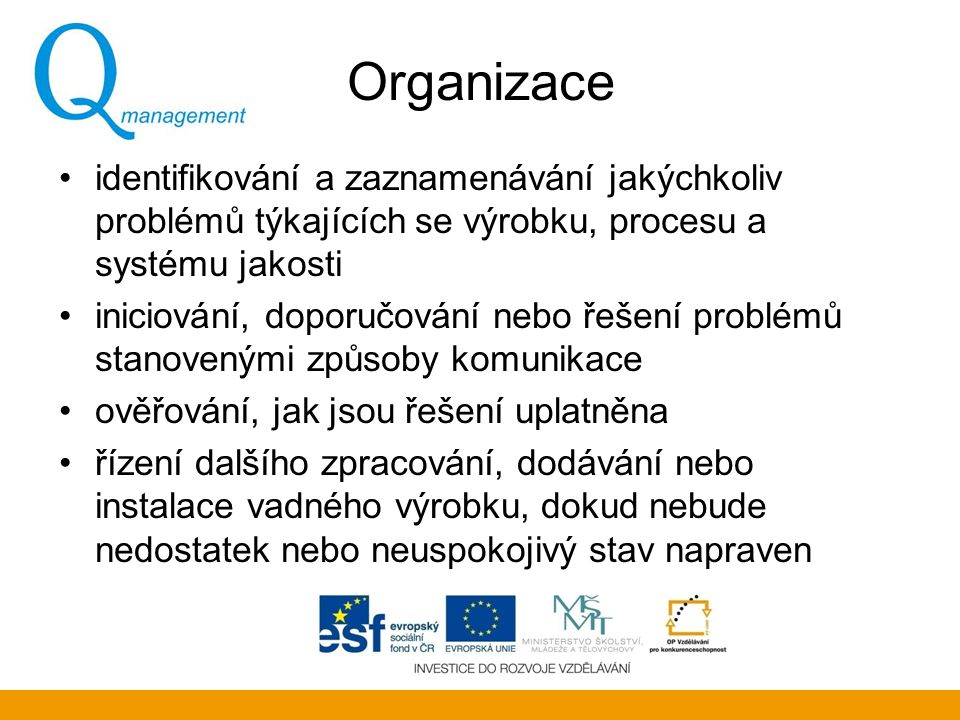 Organizace identifikování a zaznamenávání jakýchkoliv problémů týkajících se výrobku, procesu a systému jakosti.