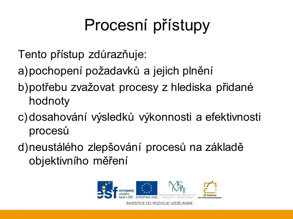 Procesní přístupy Tento přístup zdůrazňuje: