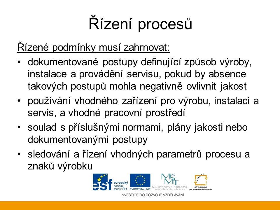 Řízení procesů Řízené podmínky musí zahrnovat: