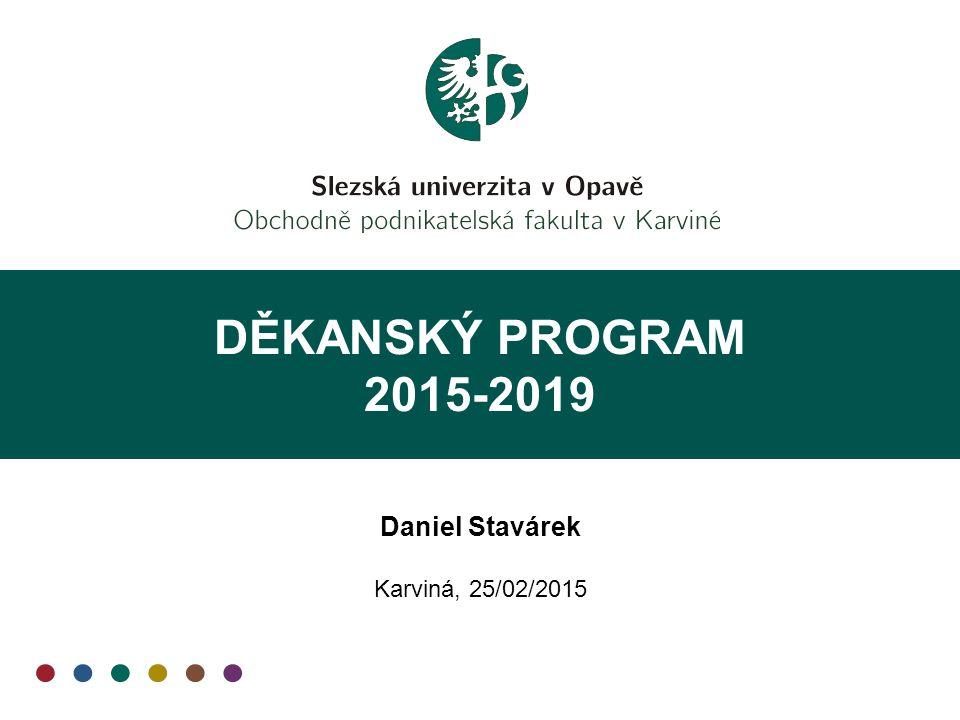 DĚKANSKÝ PROGRAM 2015-2019 Daniel Stavárek Karviná, 25/02/2015