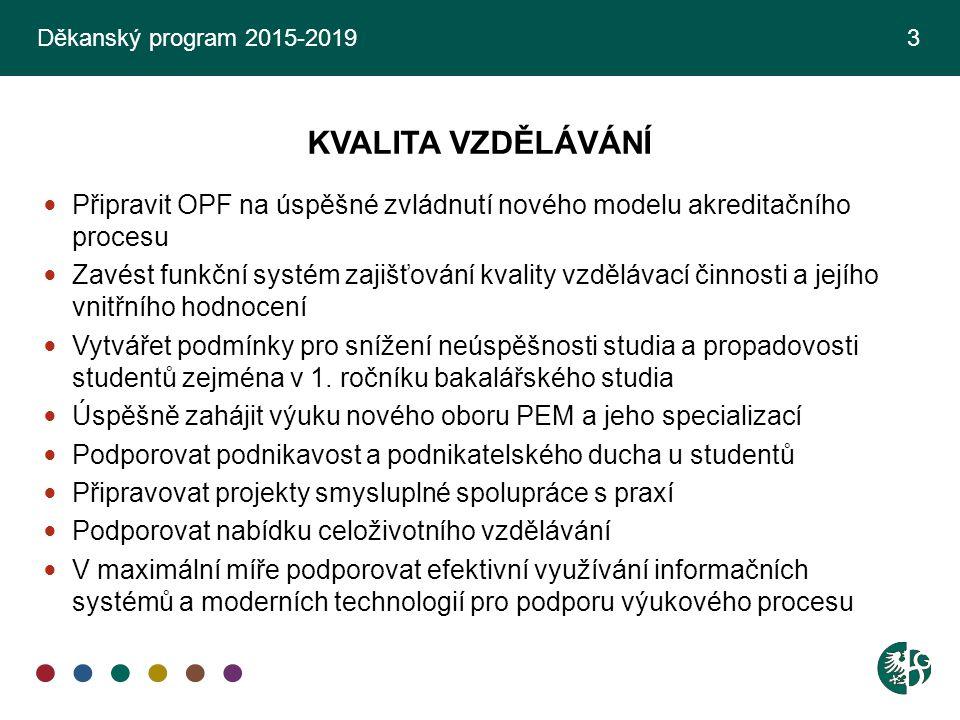 Děkanský program 2015-2019 3 KVALITA VZDĚLÁVÁNÍ. Připravit OPF na úspěšné zvládnutí nového modelu akreditačního procesu.