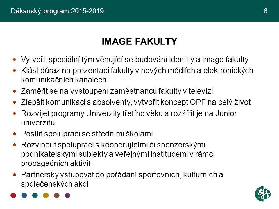 Děkanský program 2015-2019 6 IMAGE FAKULTY. Vytvořit speciální tým věnující se budování identity a image fakulty.