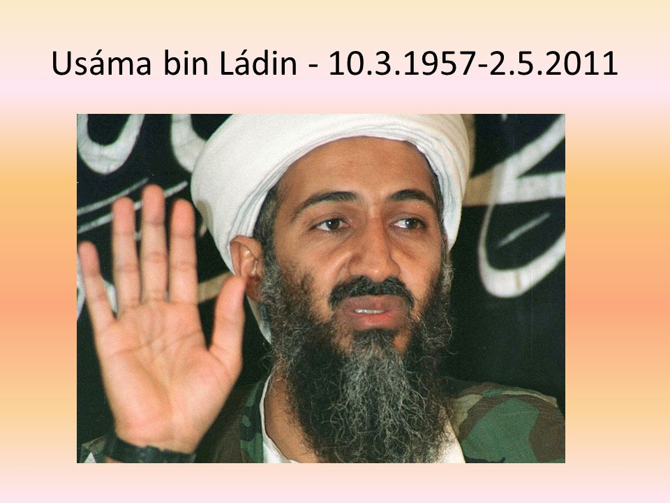 Usáma bin Ládin - 10.3.1957-2.5.2011