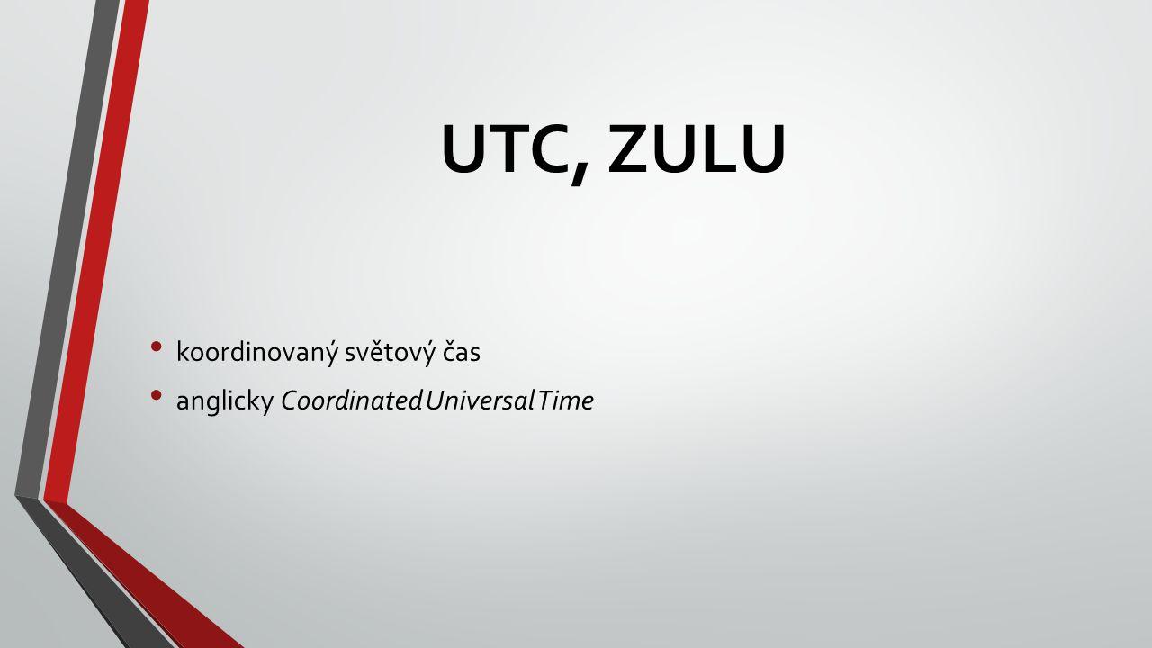 UTC, ZULU koordinovaný světový čas anglicky Coordinated Universal Time