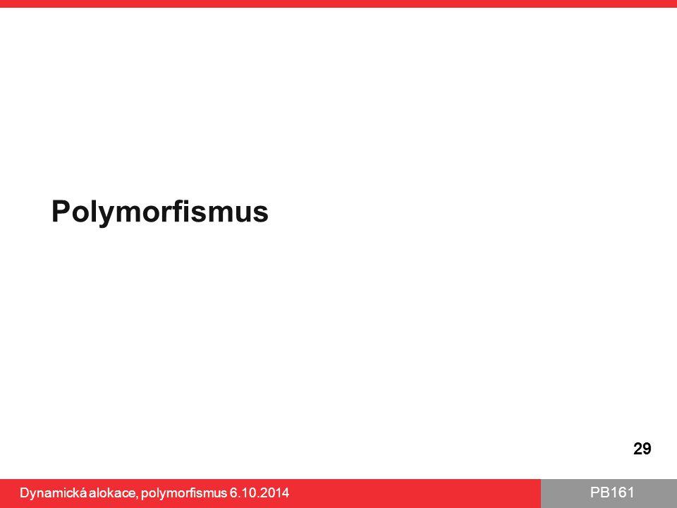 Polymorfismus Dynamická alokace, polymorfismus 6.10.2014