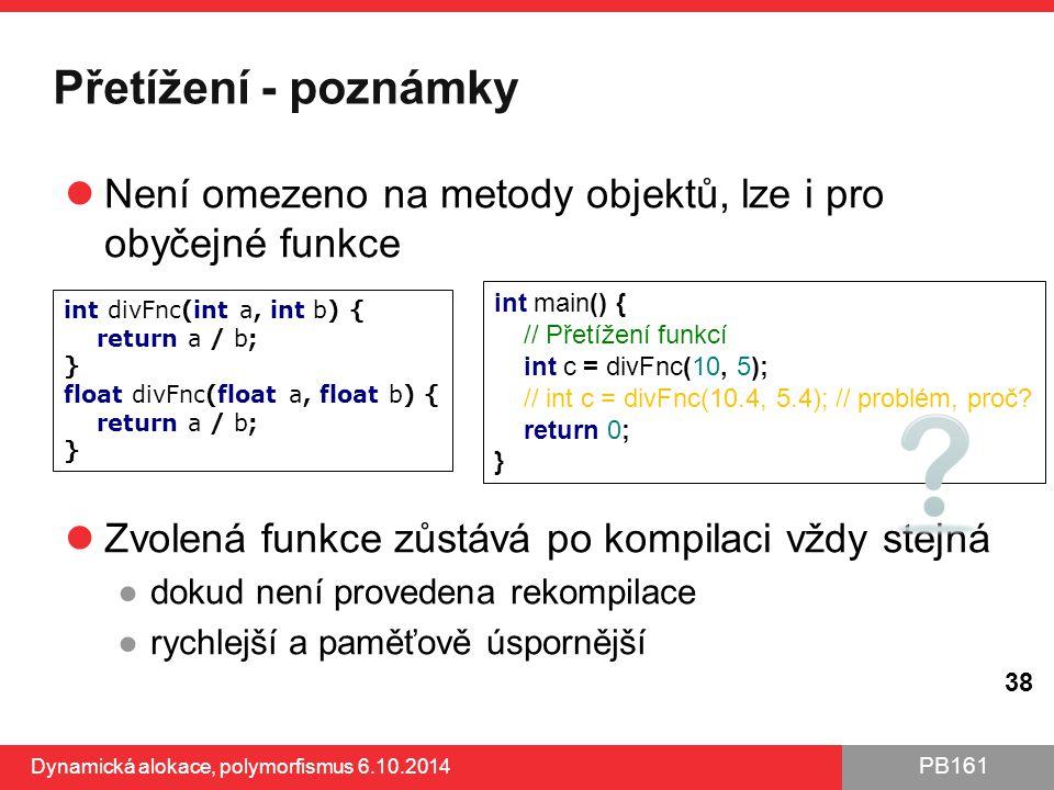 Přetížení - poznámky Není omezeno na metody objektů, lze i pro obyčejné funkce. Zvolená funkce zůstává po kompilaci vždy stejná.