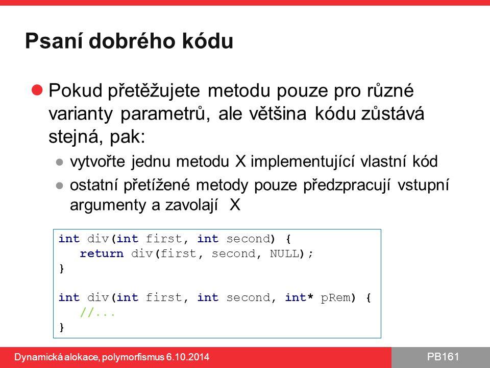 Psaní dobrého kódu Pokud přetěžujete metodu pouze pro různé varianty parametrů, ale většina kódu zůstává stejná, pak: