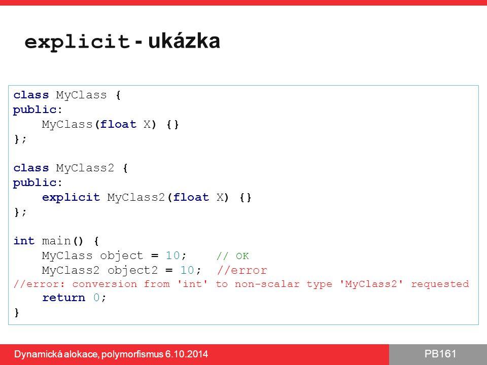 explicit - ukázka class MyClass { public: MyClass(float X) {} };