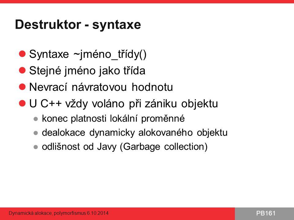 Destruktor - syntaxe Syntaxe ~jméno_třídy() Stejné jméno jako třída