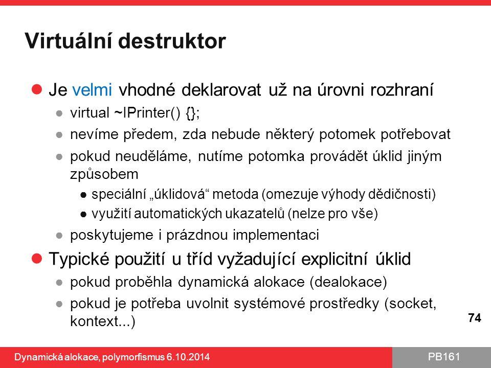 Virtuální destruktor Je velmi vhodné deklarovat už na úrovni rozhraní