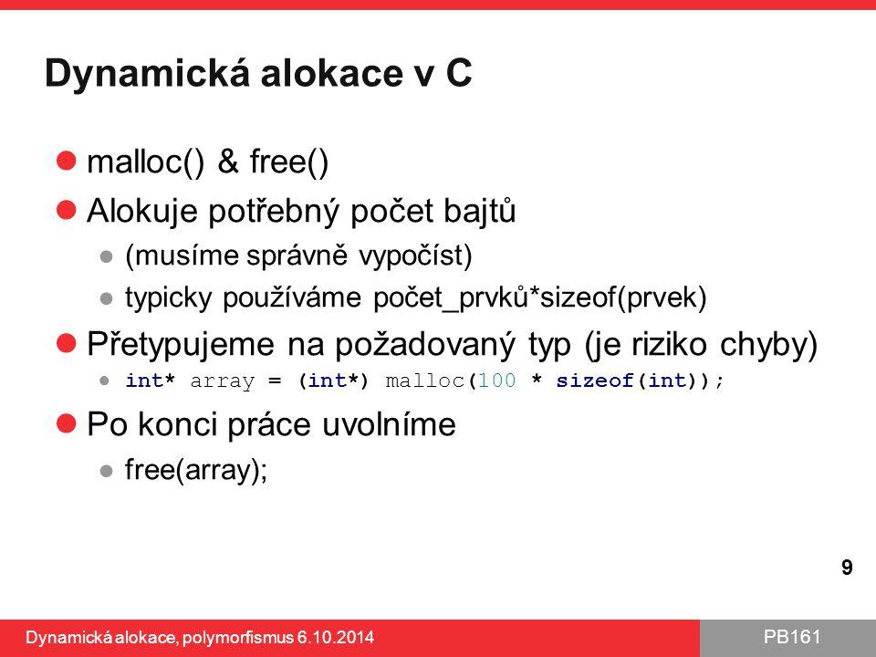 Dynamická alokace v C malloc() & free() Alokuje potřebný počet bajtů