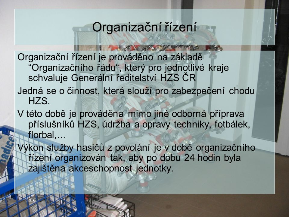 Organizační řízení Organizační řízení je prováděno na základě Organizačního řádu , který pro jednotlivé kraje schvaluje Generální ředitelství HZS ČR.