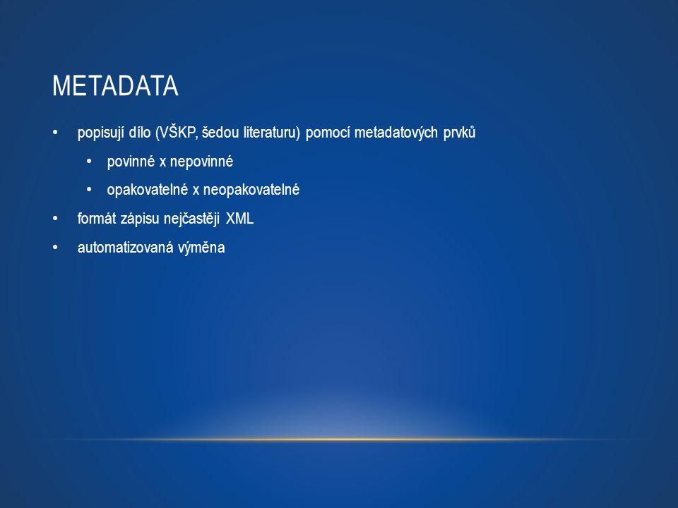 Metadata popisují dílo (VŠKP, šedou literaturu) pomocí metadatových prvků. povinné x nepovinné. opakovatelné x neopakovatelné.
