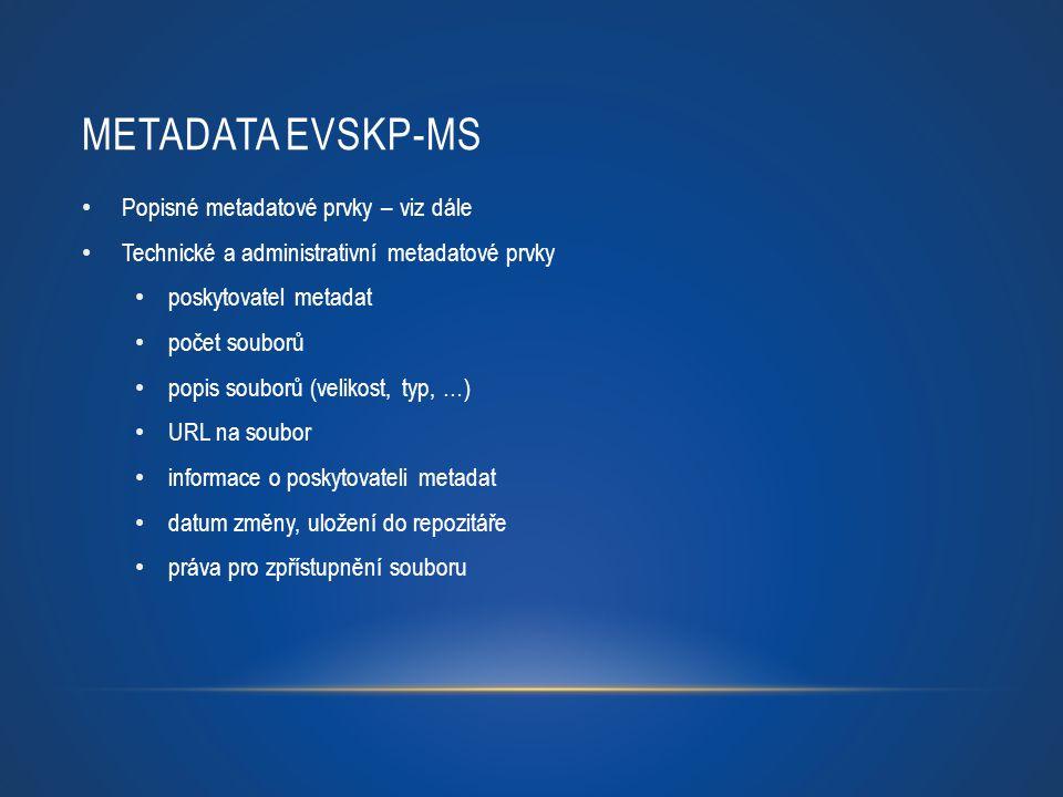 Metadata eVSKP-MS Popisné metadatové prvky – viz dále