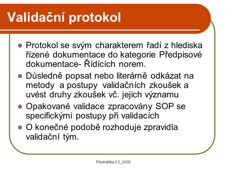 Validační protokol Protokol se svým charakterem řadí z hlediska řízené dokumentace do kategorie Předpisové dokumentace- Řídících norem.