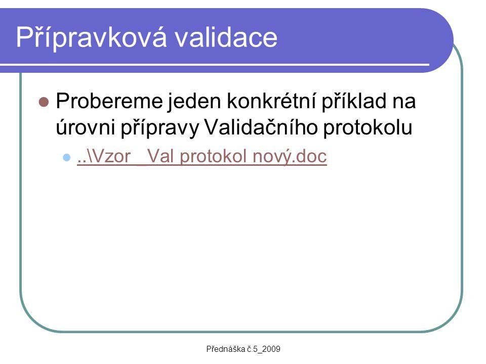 Přípravková validace Probereme jeden konkrétní příklad na úrovni přípravy Validačního protokolu. ..\Vzor _Val protokol nový.doc.