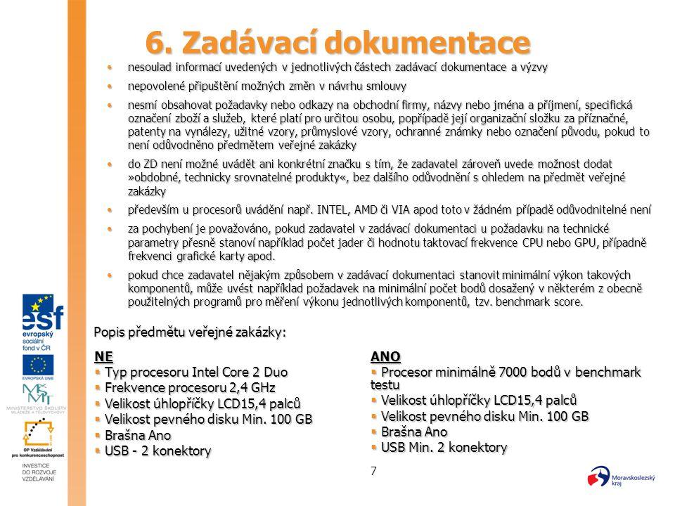 6. Zadávací dokumentace Popis předmětu veřejné zakázky: NE