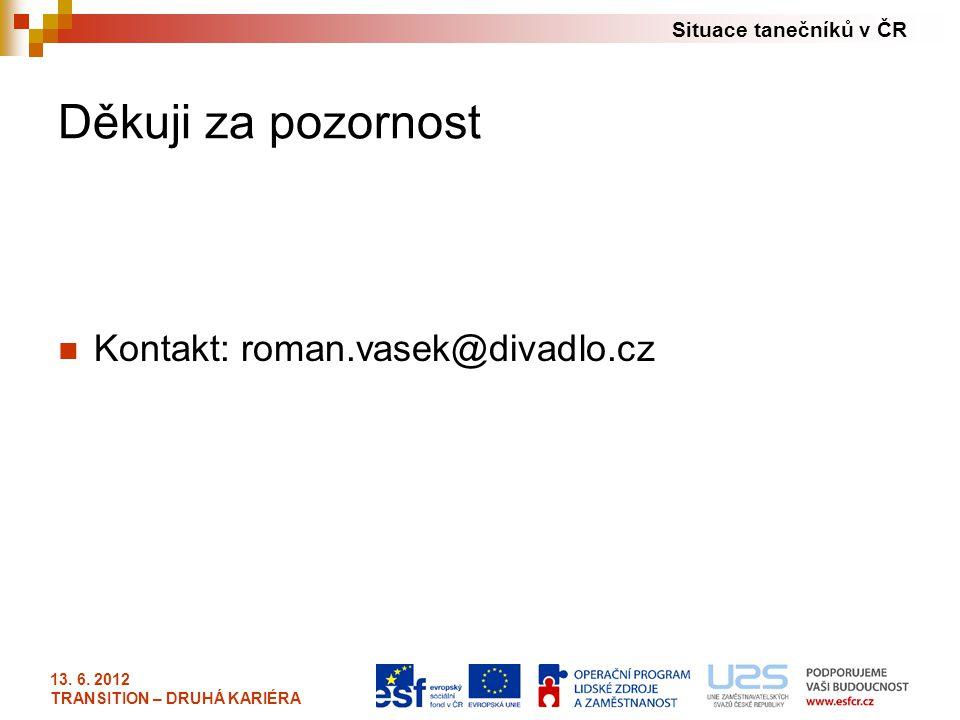 Děkuji za pozornost Kontakt: roman.vasek@divadlo.cz 13. 6. 2012