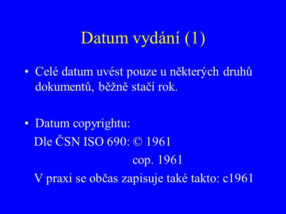 Datum vydání (1) Celé datum uvést pouze u některých druhů dokumentů, běžně stačí rok. Datum copyrightu: