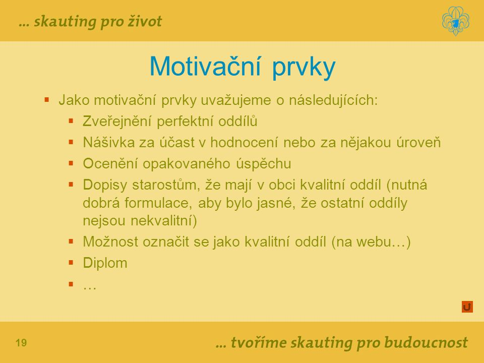 Motivační prvky Jako motivační prvky uvažujeme o následujících:
