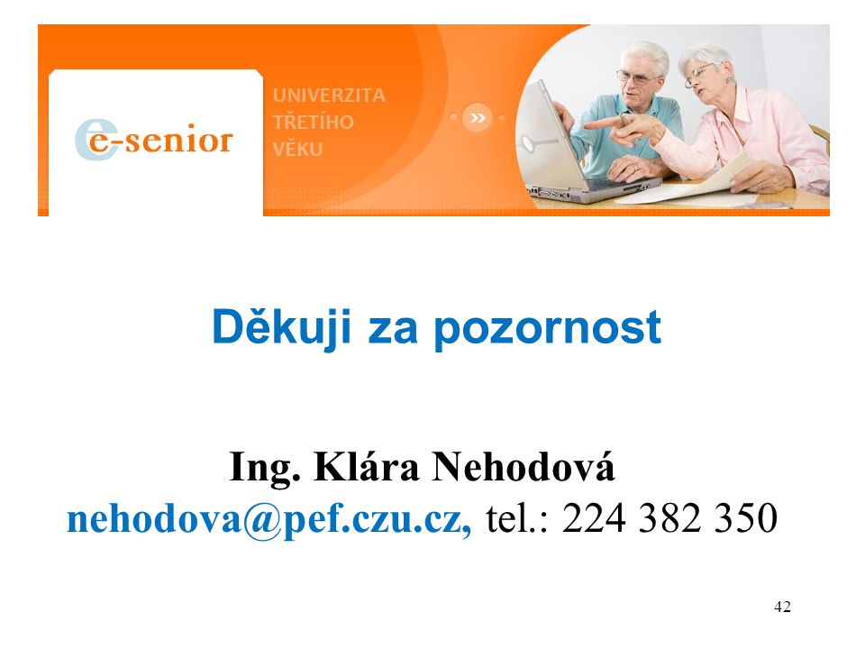 Ing. Klára Nehodová nehodova@pef.czu.cz, tel.: 224 382 350