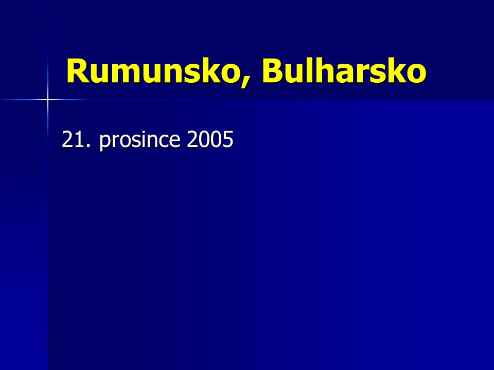 Rumunsko, Bulharsko 21. prosince 2005