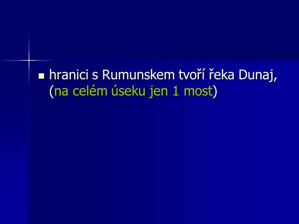 hranici s Rumunskem tvoří řeka Dunaj, (na celém úseku jen 1 most)