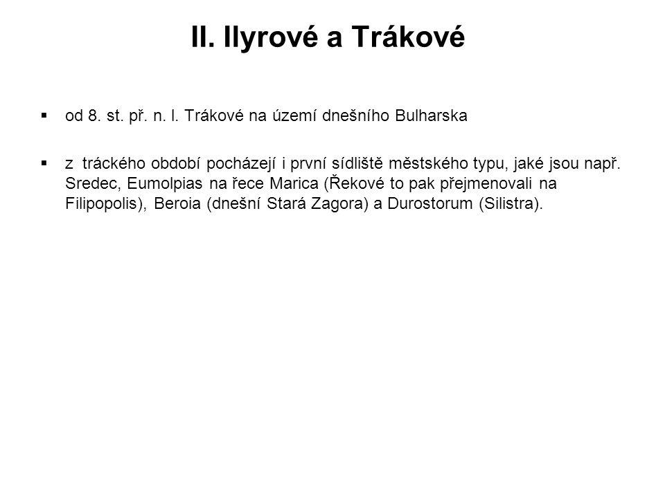 II. Ilyrové a Trákové od 8. st. př. n. l. Trákové na území dnešního Bulharska.