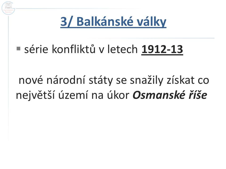 3/ Balkánské války série konfliktů v letech 1912-13