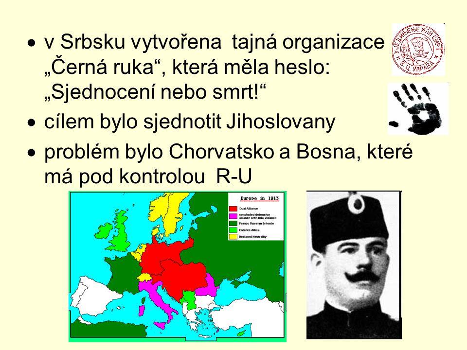 """v Srbsku vytvořena tajná organizace """"Černá ruka , která měla heslo: """"Sjednocení nebo smrt!"""