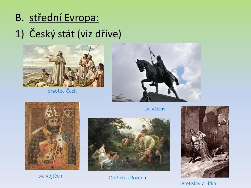 střední Evropa: Český stát (viz dříve) praotec Čech sv. Václav