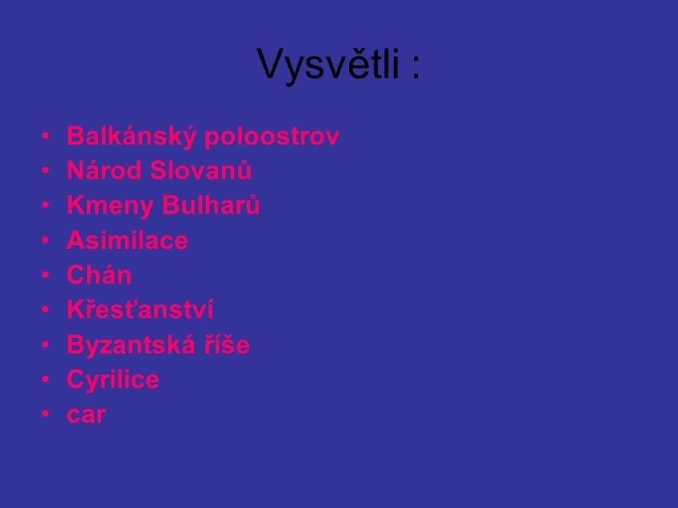 Vysvětli : Balkánský poloostrov Národ Slovanů Kmeny Bulharů Asimilace