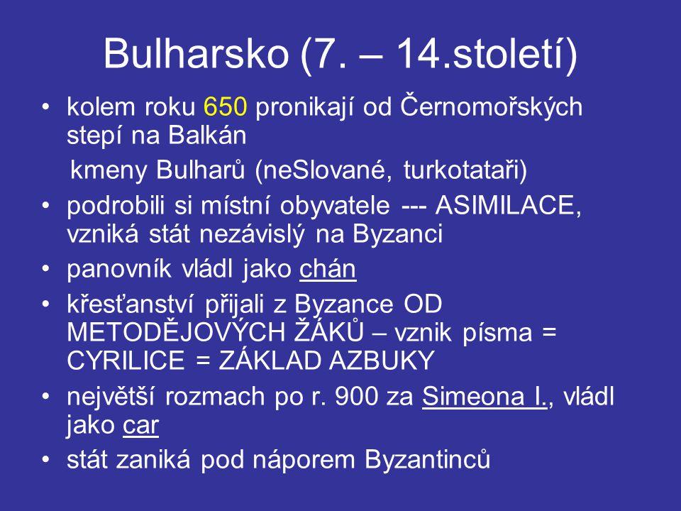 Bulharsko (7. – 14.století) kolem roku 650 pronikají od Černomořských stepí na Balkán. kmeny Bulharů (neSlované, turkotataři)